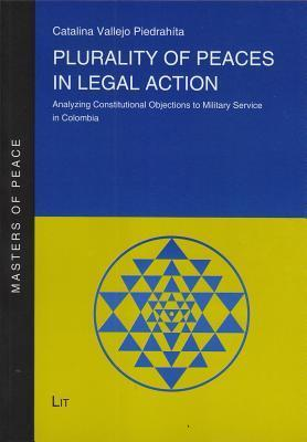 Plurality of Peaces in Legal Action: Analyzing Constitutional Objections to Military Service in Colombia  by  Catalina Vallejo