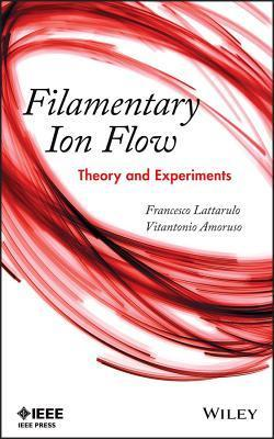 Filamentary Ion Flow: Theory and Experiments  by  Francesco Lattarulo