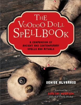 The Voodoo Doll Spellbook: A Compendium of Ancient and Contemporary Spells and Rituals  by  Denise Alvarado