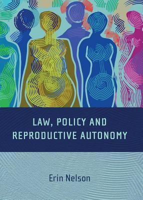 Law, Policy and Reproductive Autonomy  by  Erin Nelson