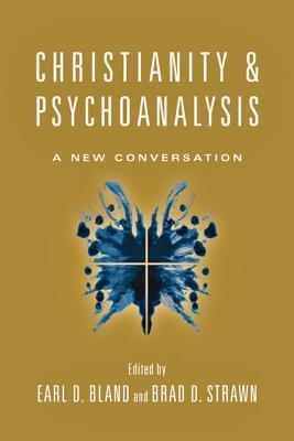 Christianity & Psychoanalysis: A New Conversation  by  Earl D. Bland