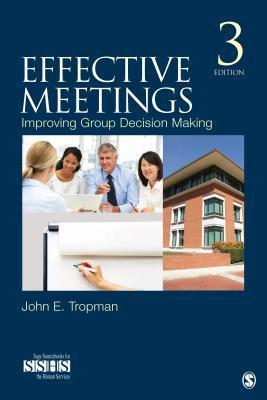 Effective Meetings: Improving Group Decision Making  by  John E. Tropman