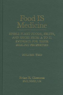 Food is Medicine Volume 2: Edible Plant Foods, Fruits, and Spices from A to Z: Evidence for Their Healing Properties  by  Brian R. Clement