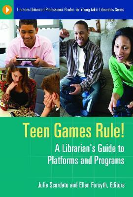 Teen Games Rule!: A Librarians Guide to Platforms and Programs  by  Julie Scordato