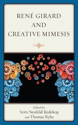 Rene Girard and Creative Mimesis  by  Thomas Ryba