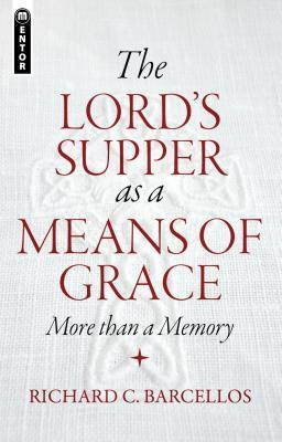 The Lords Supper as a Means of Grace: More Than a Memory  by  Richard C Barcellos