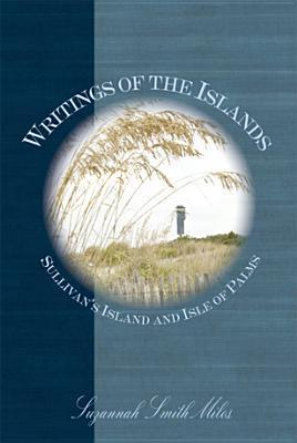 Writings of the Islands:: Sullivans Island and Isle of Palms Suzannah Smith Miles