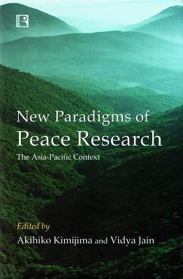 New Paradigms of Peace Research Akihiko Kimijima and Vidya Jain