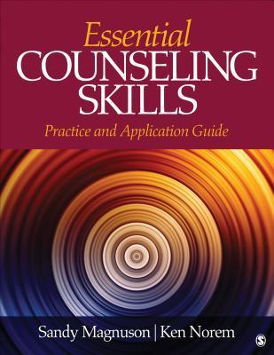 Essential Counseling Skills: Practice and Application Guide Sandra (Sandy) L (Louise) Magnuson