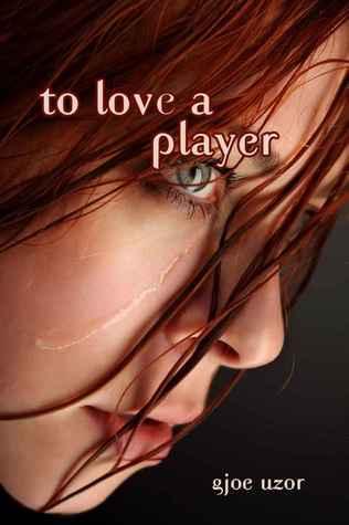 To Love a Player  by  Gjoe Uzor