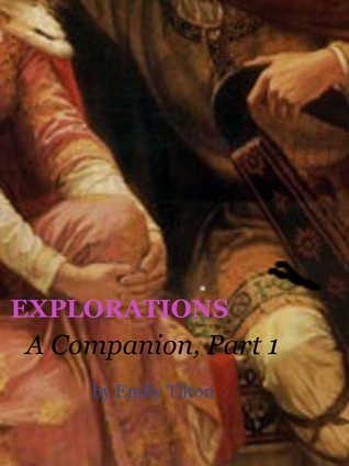 Explorations: A Companion to the Series, Volume 1 (Explorations Companions, #1) Emily Tilton