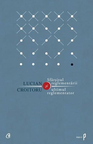 Sfârşitul reglementării şi ultimul reglementator  by  Lucian Croitoru