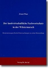 Der landwirtschaftliche Fachwortschatz in der Wilstermasch: Generationsspezifische Untersuchungen zu seiner Entwicklung  by  Jürgen Ruge