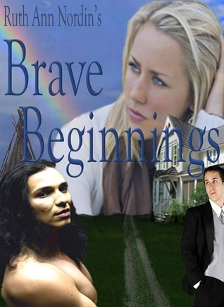 Brave Beginnings (Native American Romance, #2) Ruth Ann Nordin