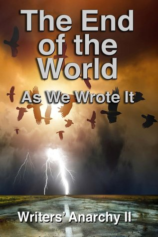 Writers' Anarchy II: The End of the World as We Wrote It Alex Hurst