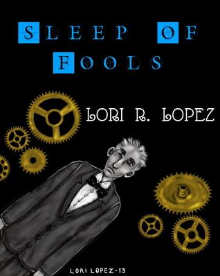 Sleep Of Fools  by  Lori R. Lopez