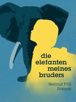 Die Elefanten meines Bruders  by  Helmut Pöll