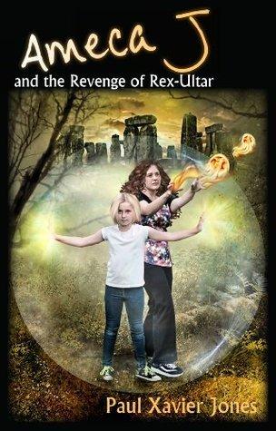 Ameca J And The Revenge Of Rex-Ultar Paul Xavier Jones