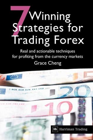7 Winning Strategies For Trading Forex: Real and actionable techniques for profiting from the currency markets Grace Cheng
