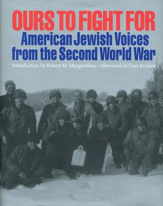 Ours to Fight for: American Jewish Voices from the Second World War  by  Jay M. Eidelman