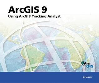 Using ArcGIS Tracking Analyst: ArcGIS 9 Environmental Systems Research Institute