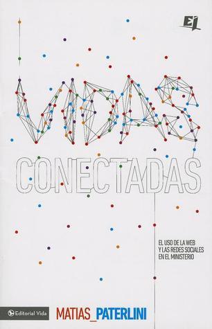 Vidas Conectadas: El Uso de las Redes Sociales en el Ministerio  by  Matias Paterlini