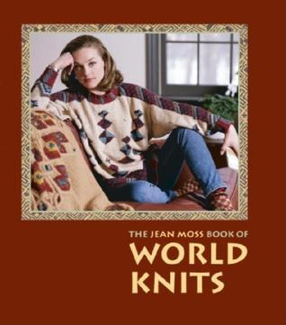 The Jean Moss Book of World Knits Jean Moss