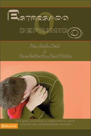 ¿Estresado ó deprimido?: una guía práctica e inspiradora para padres de adolescentes heridos Archibald D. Hart