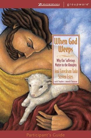 When God Weeps Participants Guide Joni Eareckson Tada
