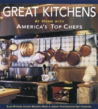 Great Kitchens: At Home with Americas Top Chefs Ellen Whitaker