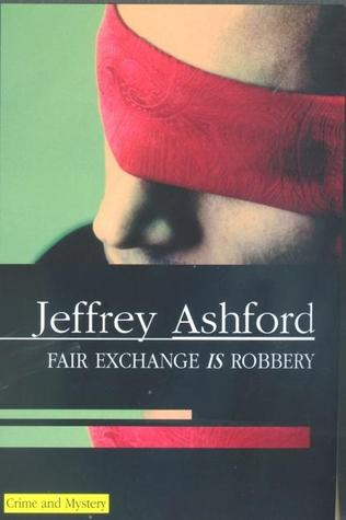 Fair Exchange Is Robbery Jeffrey Ashford