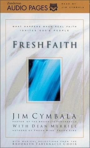 Fresh Faith: What Happens When Real Faith Ignites Gods People  by  Jim Cymbala