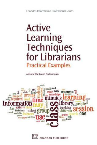 Active Learning Techniques for Librarians: Practical Examples  by  Andrew   Walsh