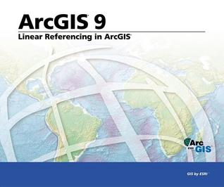 Linear Referencing in ArcGIS: ArcGIS 9 Environmental Systems Research Institute