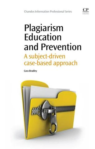 Plagiarism Education and Prevention: A subject-driven case-based approach  by  Cara Bradley