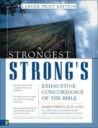 The Strongest Strongs Exhaustive Concordance of the Bible Larger Print Edition James Strong
