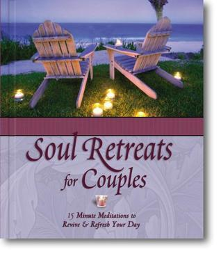 Soul Retreats for Couples: 15 Minute Meditations to Revive and Refresh Your Day  by  Anonymous