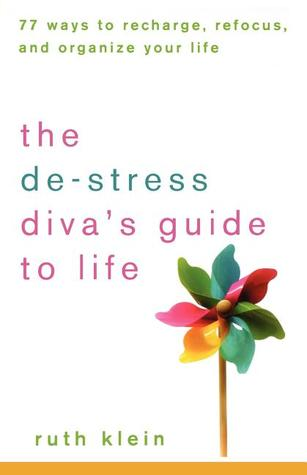 The De-Stress Divas Guide to Life: 77 Ways to Recharge, Refocus, and Organize Your Life  by  Ruth Klein