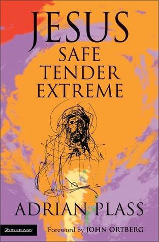 Jesus - Safe, Tender, Extreme  by  Adrian Plass