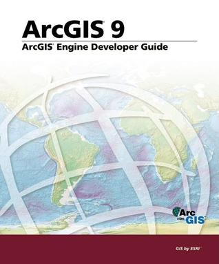 ArcGIS Engine Developers Guide: ArcGIS 9  by  Environmental Systems Research Institute