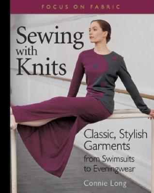 Sewing with Knits: Classic, Stylish Garments from Swimsuits to Eveningwear  by  Connie Long