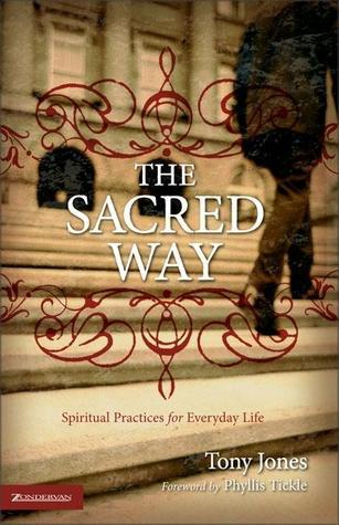 The Sacred Way: Spiritual Practices for Everyday Life  by  Tony Jones
