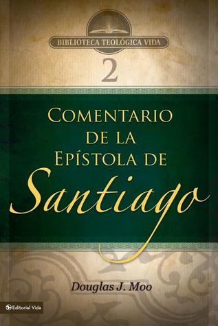 Comentario de la epístola de Santiago  by  Douglas J. Moo