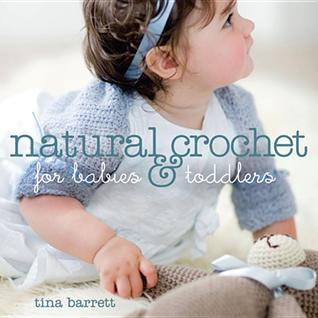 Natural Crochet for Babies & Toddlers  by  Tina Barrett