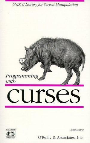 Programming with Curses  by  John Strang