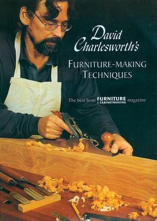 David Charlesworths Furniture-Making Techniques - Volume 1  by  The Best From FURNITURE and CABINETMAKING Magazine