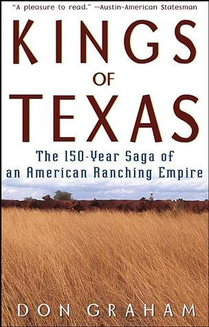 Kings of Texas: The 150-Year Saga of an American Ranching Empire  by  Don Graham