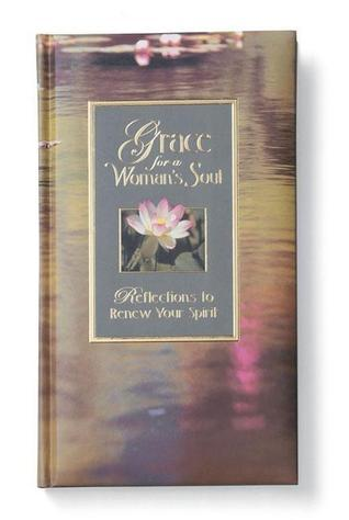 Grace for a Womans Soul: Reflections to Renew Your Spirit Gwen Ellis