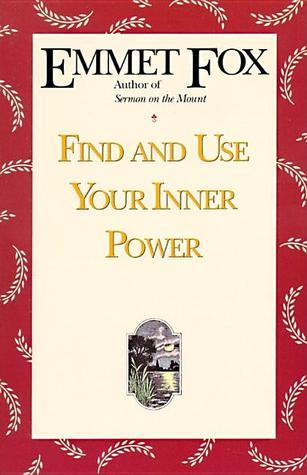 Find and Use Your Inner Power Emmet Fox