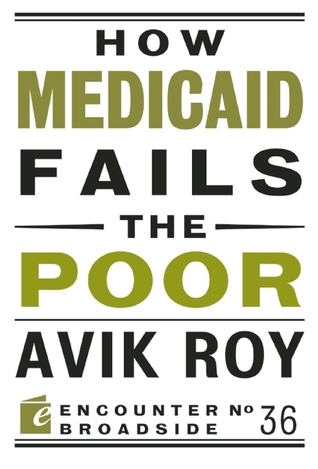 How Medicaid Fails the Poor  by  Avik Roy